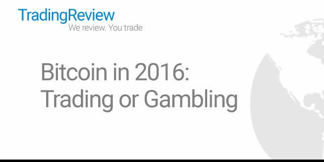 Bitcoin in 2016: trading or gambling