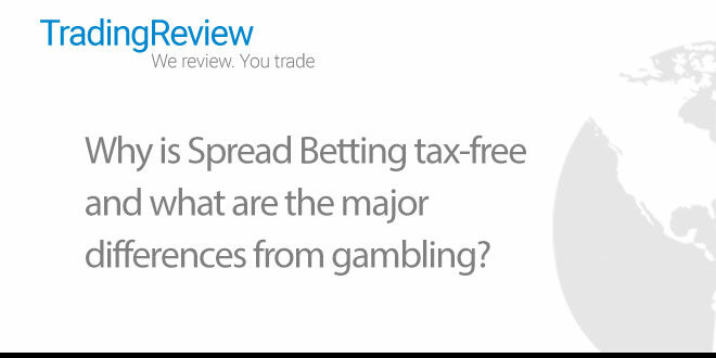 Why is Spread Betting tax-free and what are the major differences from gambling